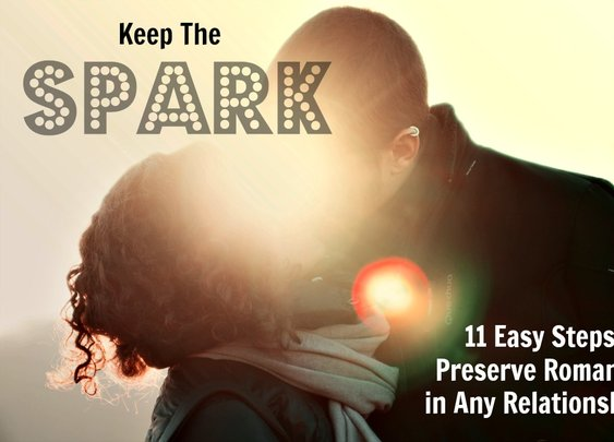 "Keep The ""Spark"": 11 Easy Steps to Preserve Romance in Any Relationship"
