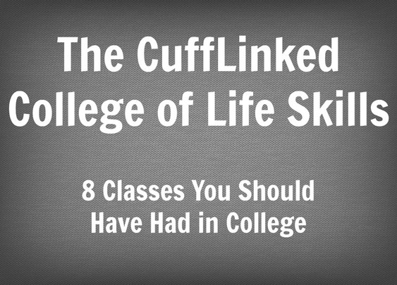 The CuffLinked College of Life Skills: 8 Classes You Should Have Had in College