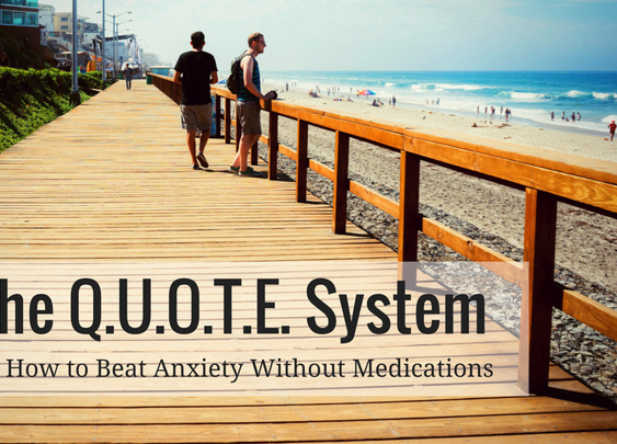 Use the Q.U.O.T.E. System to Beat Anxiety Without Medications