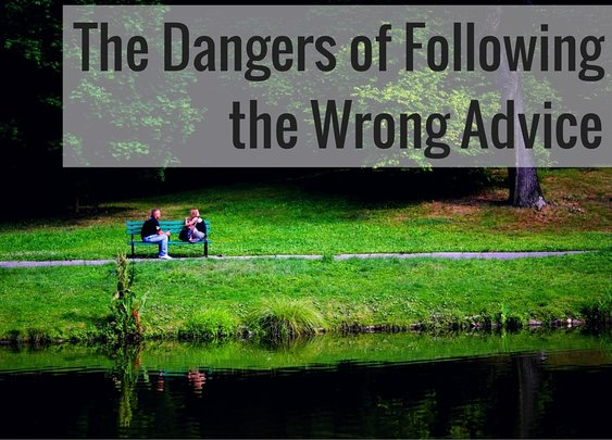 The Dangers of Following the Wrong Advice