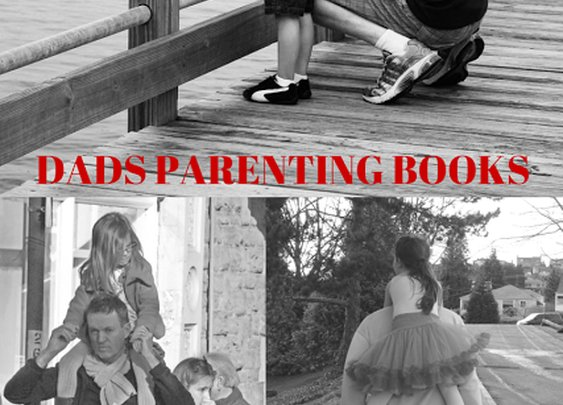 10 Best Parenting Books for Dads | I Must Read