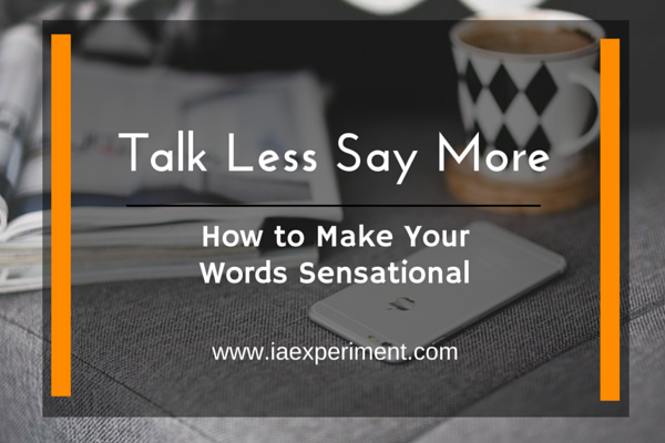 talk less say more three habits If you say three or more long sentences in tandem, you may lose people   believe it or not, your unsatisfactory speaking habits and articulation.