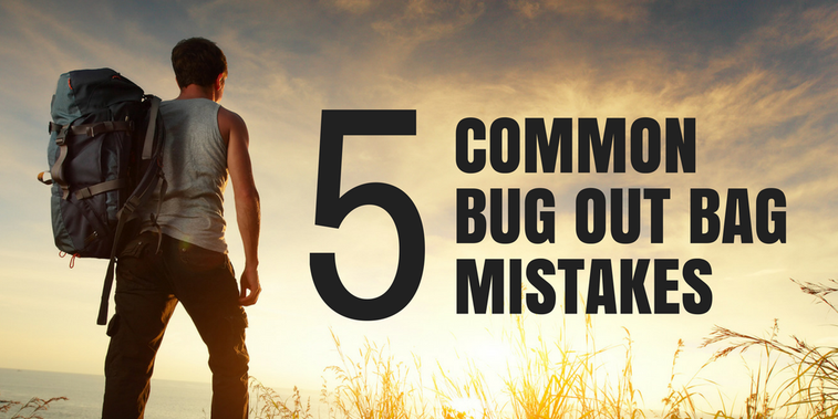 5 Common Bug Out Bag Mistakes: Don't Let These Kill You!