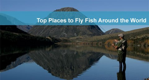 Top 5 spots to fly fish around the world bucket list for Fly fishing spots near me