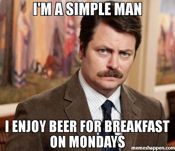 i'm a simple man i enjoy beer for breakfast on mondays meme - Ron Swanson (29499) • MemesHappen