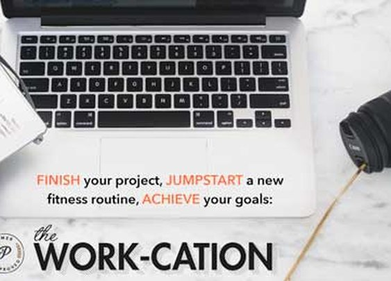 The Work-cation: Finish Your Project, Jumpstart a New Fitness Routine, Achieve Your Goals | Primer