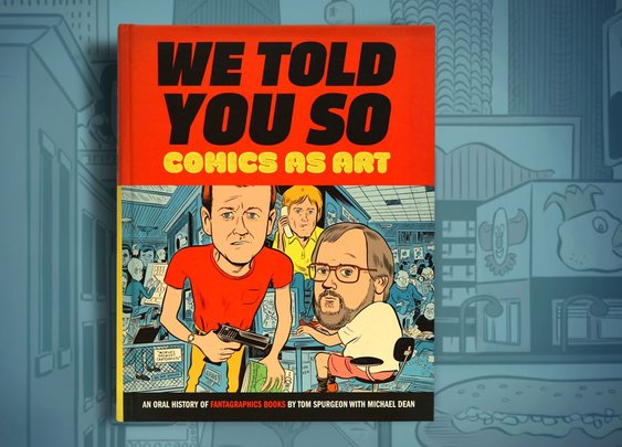 We Told You So: Comics As Art · Tom Spurgeon