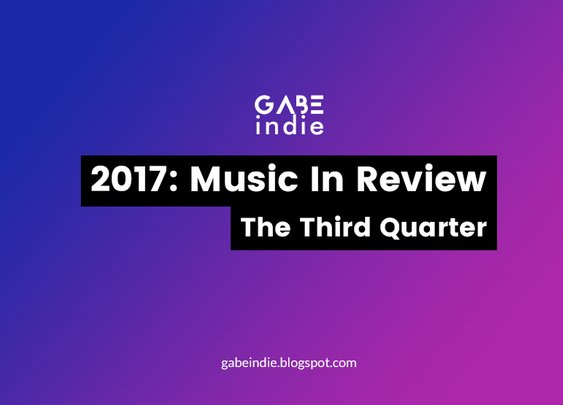 2017: Music In Review - The Third Quarter [GABEindie]
