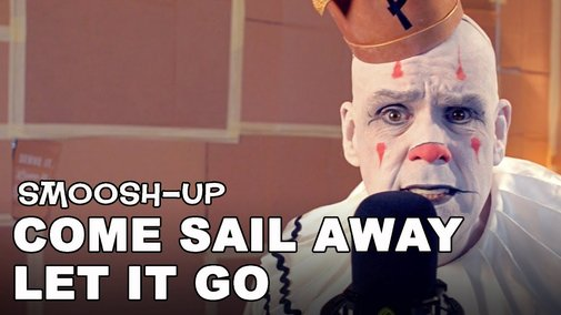 Come Sail Away / Let It Go Smoosh-Up