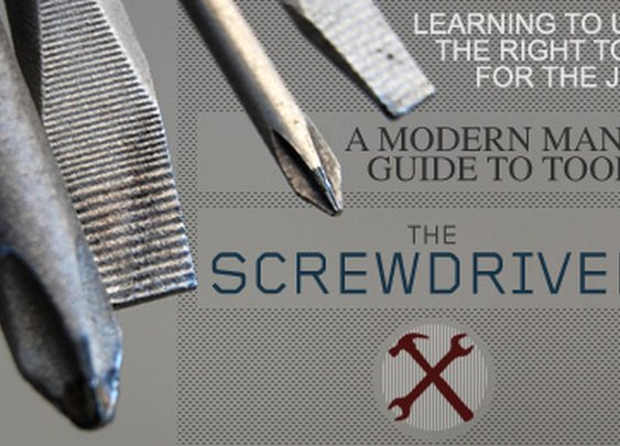 The Screwdriver - A Man's Guide to Modern Tools