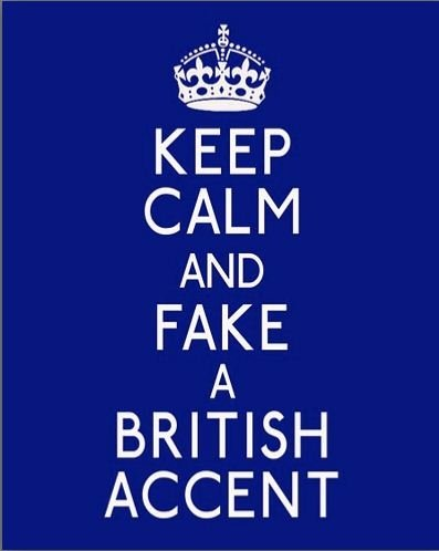 Keep calm and fake a British accent.