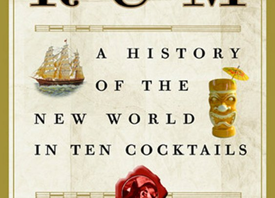 And a Bottle of Rum...A History of the New World in Ten Cocktails