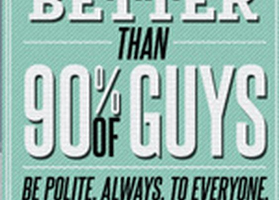 How to Be a Better Man Than 90% of Guys: Be Polite, Always, to Everyone