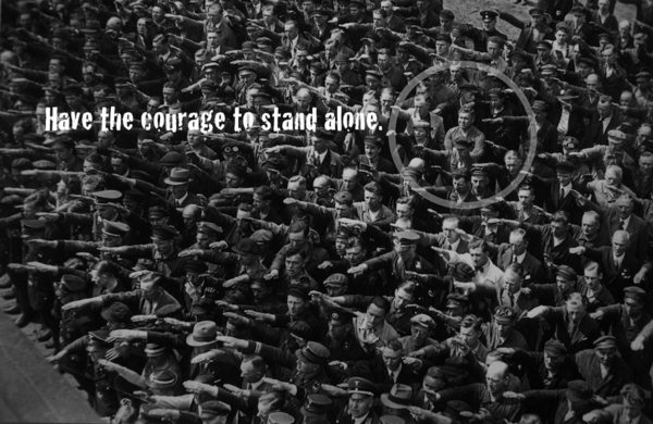Have the courage to stand alone.