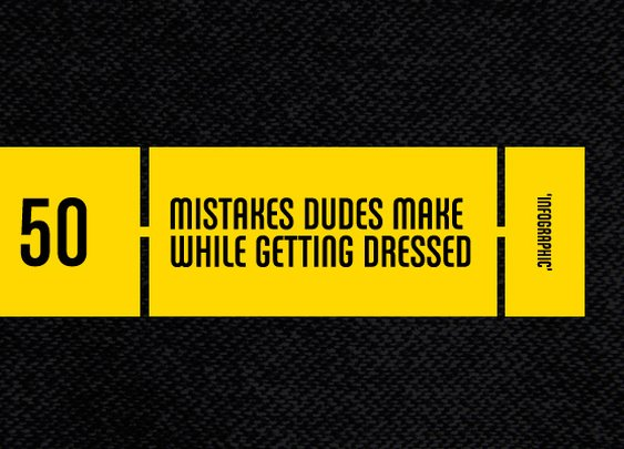 Infographic: 50 Mistakes Dudes Make While Getting Dressed | Complex