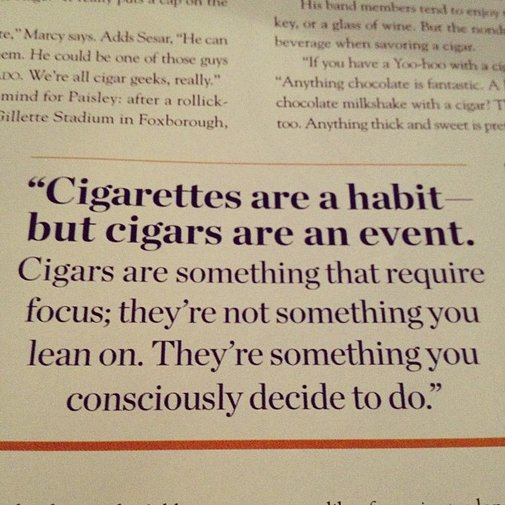 Cigarettes are a habit- but cigars are an event.