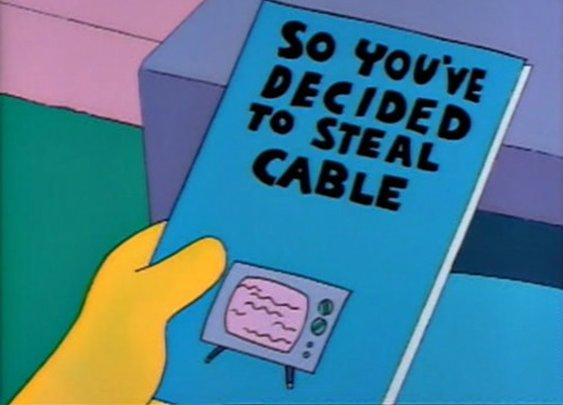 So You've Decided to Steal Cable