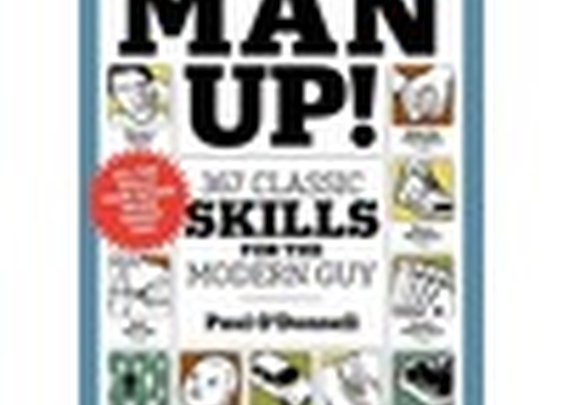 Man Up!: 367 Classic Skills for the Modern Guy by Paul O'Donnell - Reviews, Discussion, Bookclubs, Lists