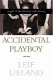 Accidental Playboy: Caught in the Ultimate Male Fantasy by Leif Ueland