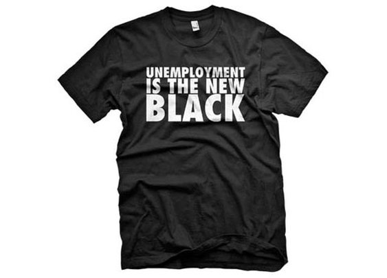 Unemployment is the new black