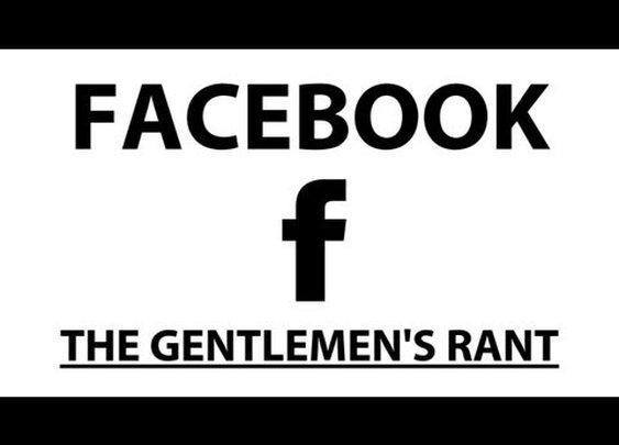 The Gentlemen's Rant: Facebook      - YouTube