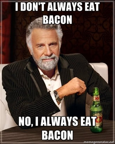 I don't always eat bacon