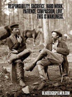 BEARDED GOSPEL MEN • Responsibility. Sacrifice. Hard work. Patience....