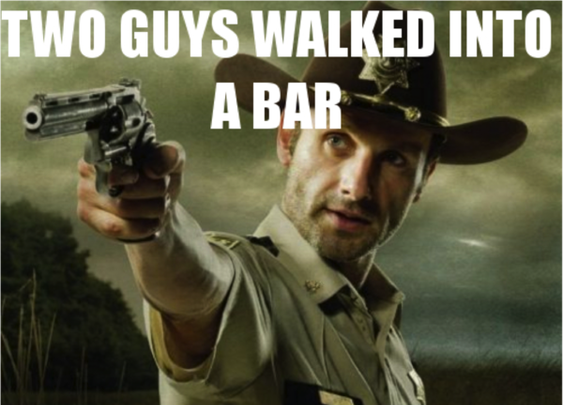 Two guys walked into a bar...