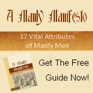 Historic Ideals, Modern Men - Practical Manliness