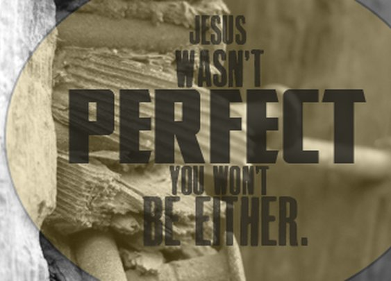 Jesus Wasn't Perfect, You Won't Be Either | JonathanPearson.net