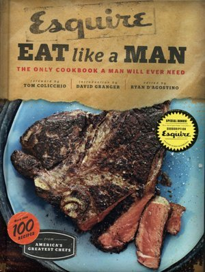 """""""Eat Like a Man: The Only Cookbook a Man Will Ever Need"""" by Ryan D'Agostino"""