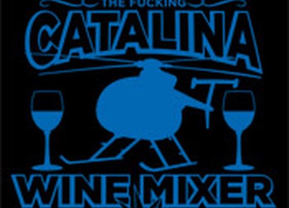 IT'S THE FUCKING CATALINA WINE MIXER | Funny T-Shirt |