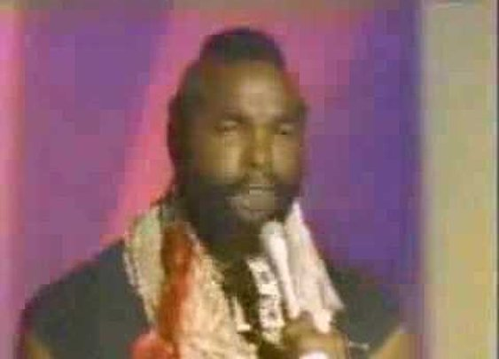 Mr. T Treat your mother right, Fools!