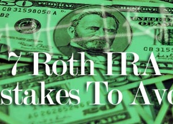 7 Roth IRA Mistakes To Avoid