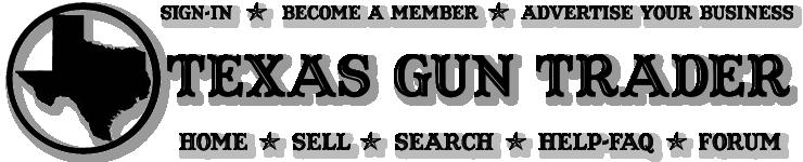 BUY SELL TRADE GUNS ONLINE. TEXAS GUN SHOW   CLASSIFIEDS   AUCTIONS