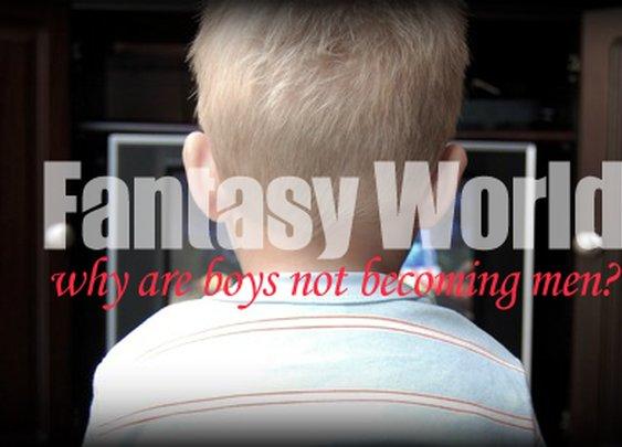 Fantasy World: Why Are Boys Not Becoming Men? | JonathanPearson.net