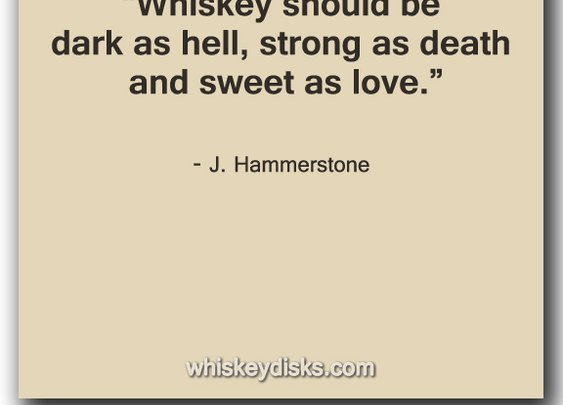 A word about whiskey.