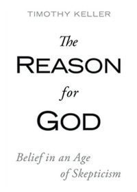 The Reason for God - Belief in an Age of Skepticism by Timothy Keller