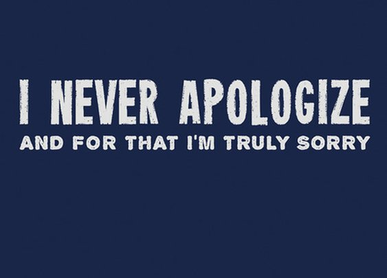 I Never Apologize T-Shirt | Why Because