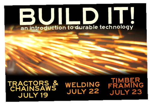 Build It! An introduction to tractors, chainsaws, welding and timber framing. In Northern Lower Michigan.