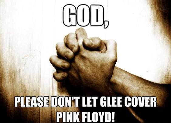 - god please dont let glee cover pink floyd