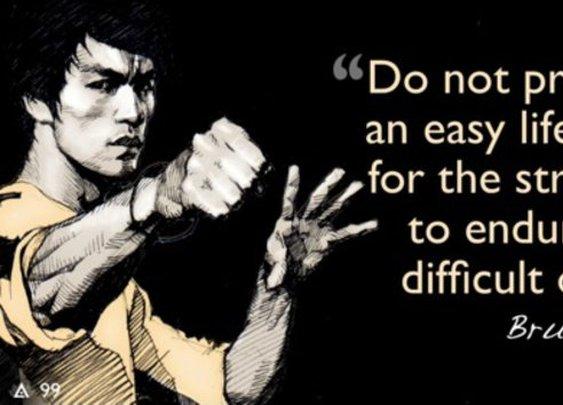Bruce Lee: Do Not Pray for an Easy Life
