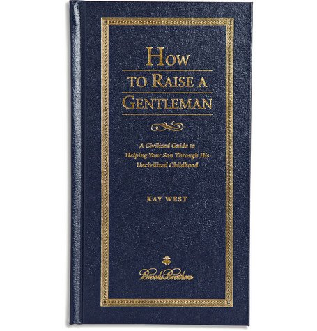 Brooks BrothersHow to Raise a Gentleman by Kay West Hardcover Book|MR PORTER