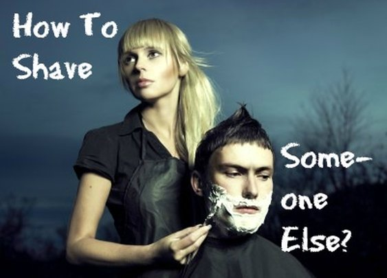 How To Shave Someone Else? | Sharpologist