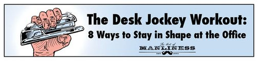 Desk Jockey Workout: 8 Ways to Stay in Shape at the Office | The Art of Manliness