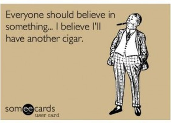 I Believe I'll Have Another Cigar…