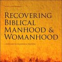 Recovering Biblical Manhood andWomanhood - John Piper and Wayne Grudem