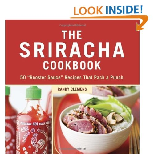 "The Sriracha Cookbook: 50 ""Rooster Sauce"" Recipes that Pack a Punch: Randy Clemens: 9781607740032: Amazon.com: Books"
