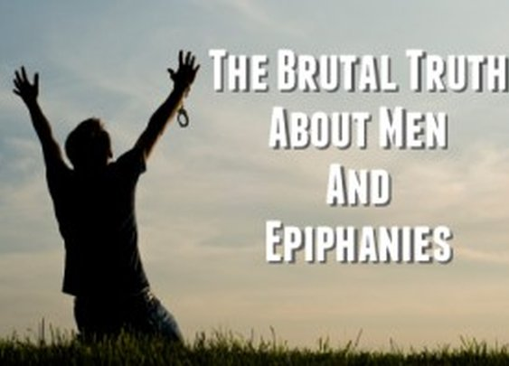 The Brutal Truth About Men And Epiphanies
