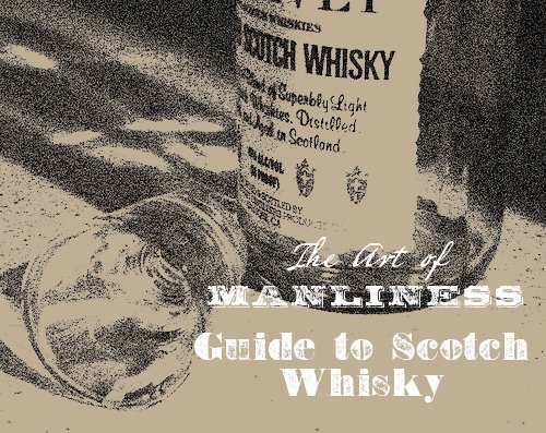 Complete Guide to Scotch Whisky | The Art of Manliness